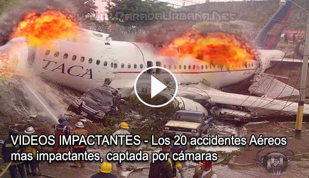 VIDEO IMPACTANTE - Los accidentes Aéreos mas impactantes, captada por cámara