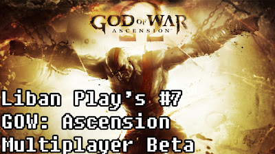 Liban Play's #7: God Of War: Ascension Multiplayer Beta - We Know Gamers