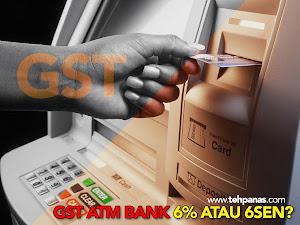 Thumbnail image for GST Mesin ATM Bank Sebanyak 6% atau 6 Sen ?