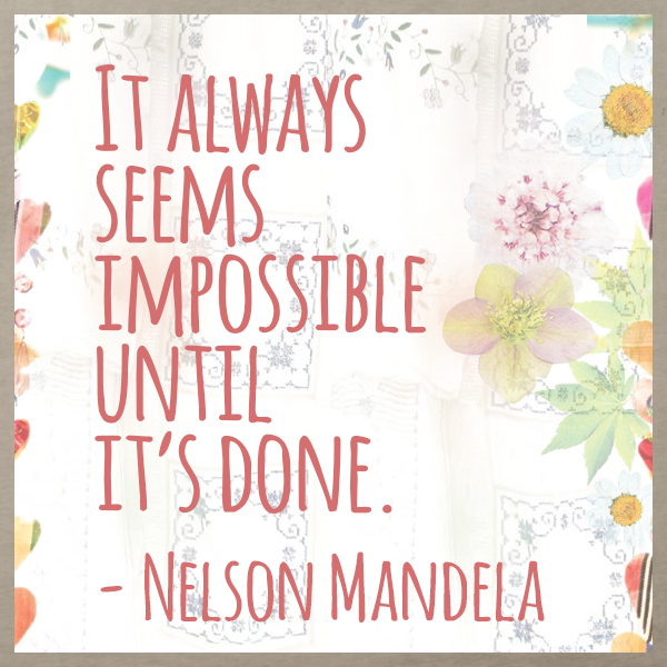 Quote It Always Seems Impossible until It's Done