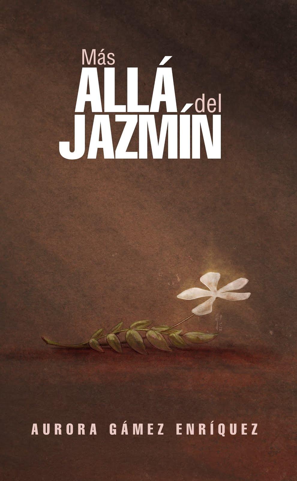 MÁS ALLÁ DEL JAZMÍN -poesía- Aurora Gámez Enríquez