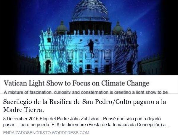 https://enraizadosencristo.wordpress.com/2015/12/08/convirtiendo-la-basilica-de-san-pedro-en-una-pantalla-de-proyeccion-para-el-la-propaganda-de-panico-del-cambio-climatico/