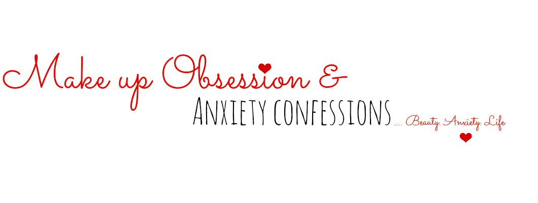 Make up obsession and Anxiety confessions
