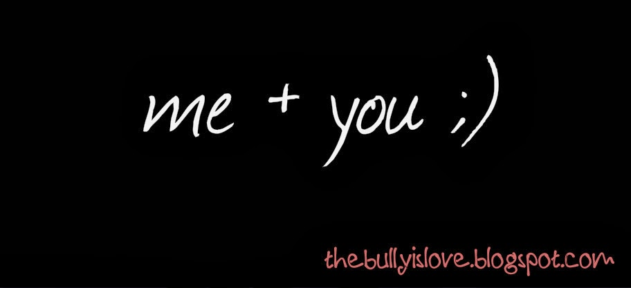 The Bully Is Love :)