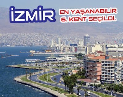 izmir en yasanabilir altıncı kesnt seçildi. dünyanın en yaşanılır şehirleri.