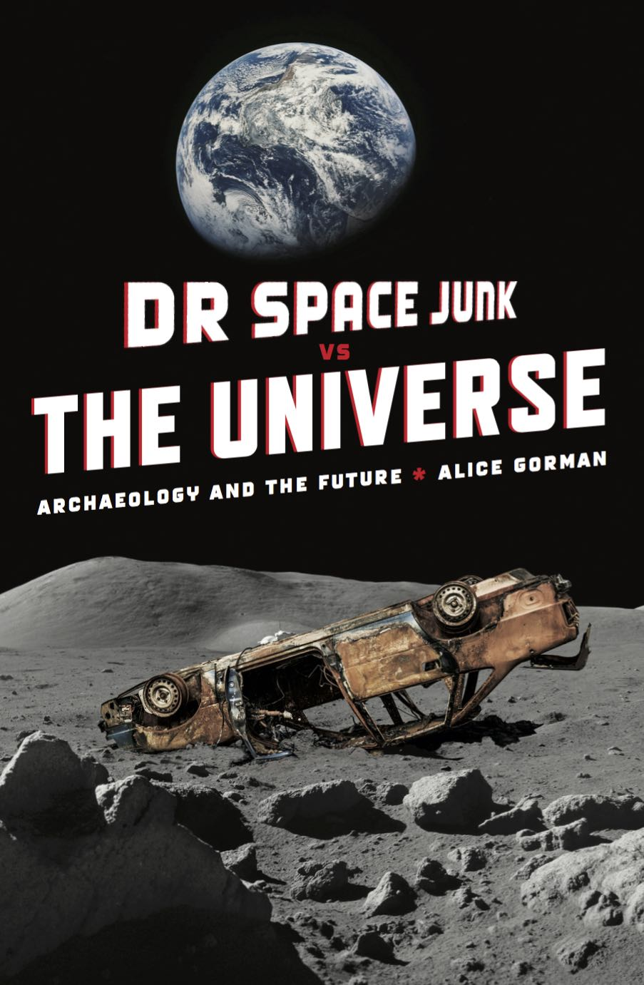 Dr Space Junk vs The Universe: Archaeology and the Future.