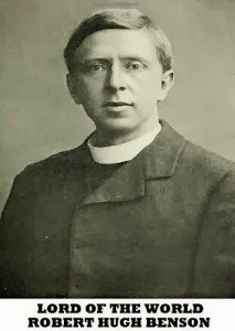 MONSIGNOR ROBERT HUGH BENSON - author of the 1907 novel - THE LORD OF THE WORLD