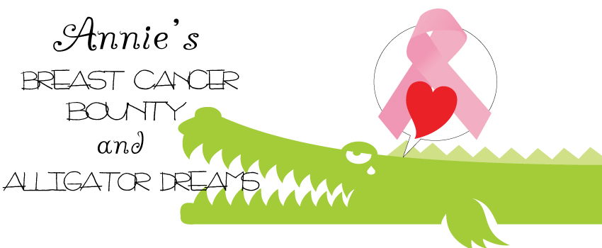 Annie's BREAST CANCER BOUNTY and alligator dreams