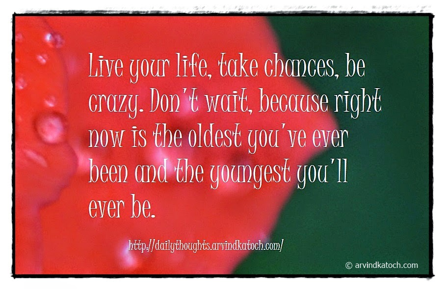Live, Life, Crazy, wait, youngest, Daily quote, thought