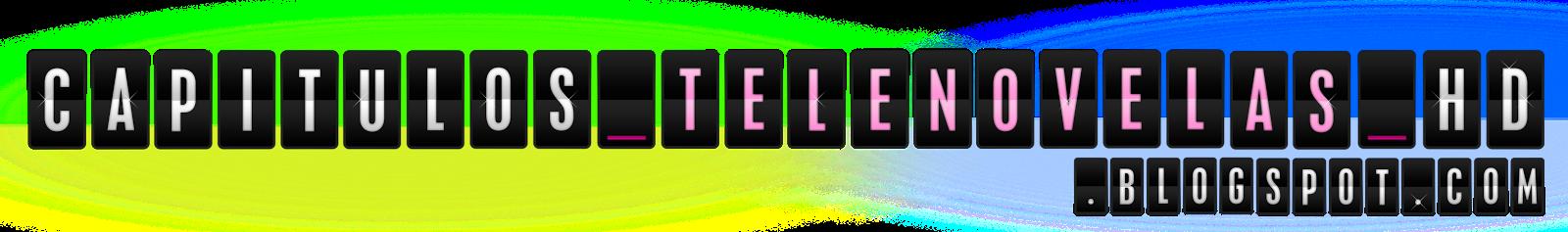 Capítulos Telenovelas HD