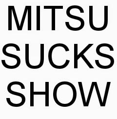MITSU SUCKS SHOW