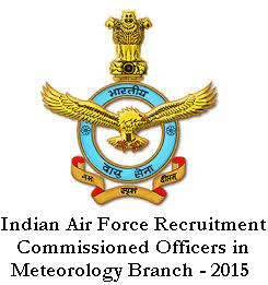 IAF Recruitment 2015 - 16 in Meteorology Branch important dates
