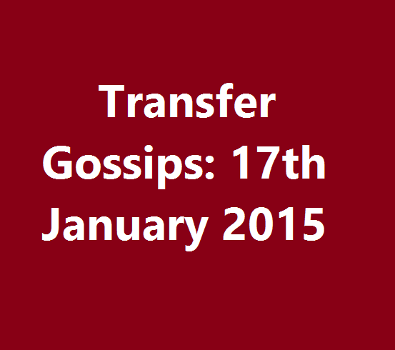 Transfer Gossips: 17th January 2015