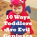 10 Ways I'm Being Manipulated By An Evil Genius. (A.k.a A Toddler)