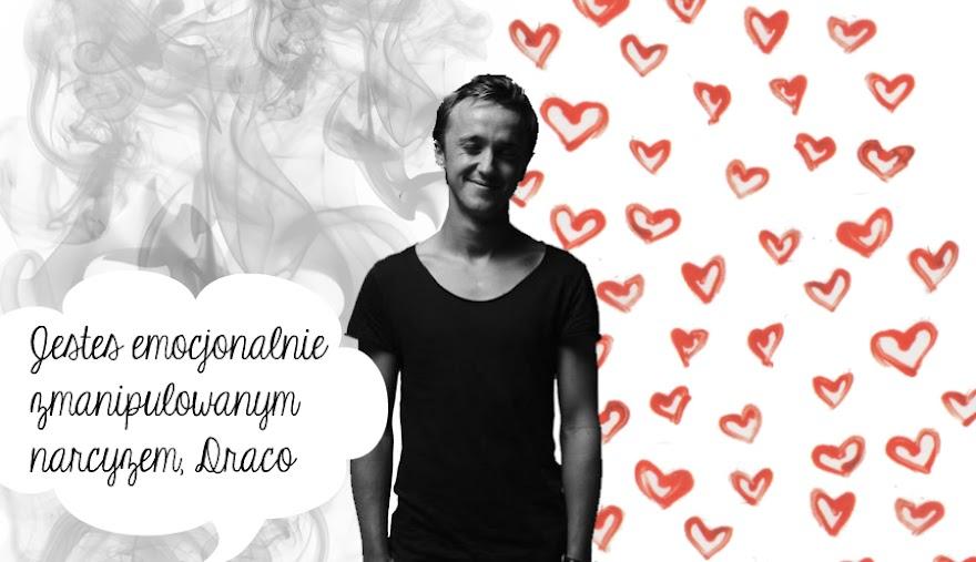 Jesteś emocjonalnie zmanipulowanym narcyzem, Draco.