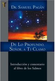 DE LO PROFUNDO, SEÑOR, A TI CLAMO: INTRODUCCIÓN Y COMENTARIO AL LIBRO DE LOS SALMOS - SAMUEL PAGÁN