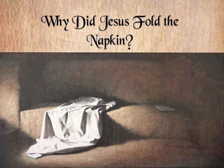 Why did Jesus Fold the Napkin or burial cloth after his resurrection