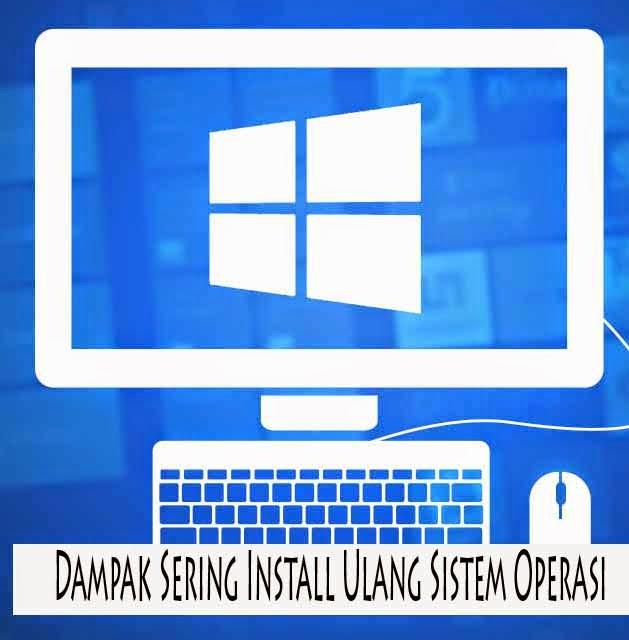Dampak Sering Install Ulang Sistem Operasi