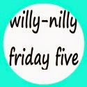 Willy Nilly Friday