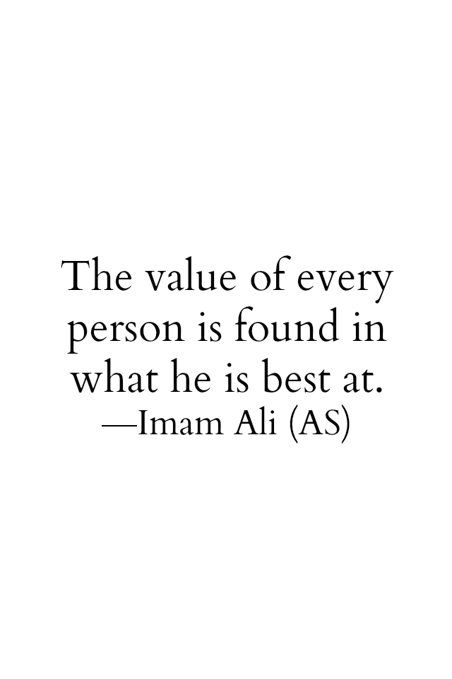 The value of every person is found in what he is best at.