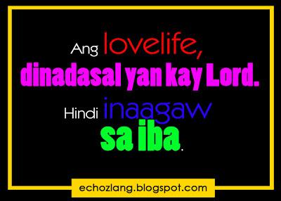 Ang lovelife dinadasal yan kay Lord, hindi inaagaw sa iba.