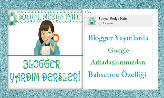 blogger yayınlarda google+ kullanıcılarından bahsetme özelliği