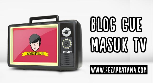 blog gue masuk TV - rezapratamacom