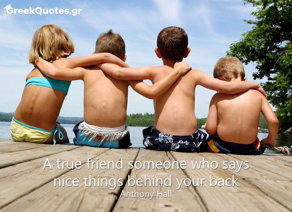 A true friend someone who says nice things behind your back - Anthony Hall