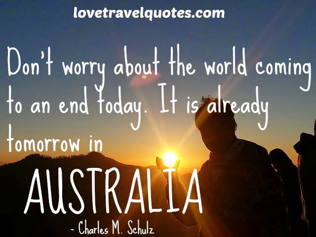 Don't worry about the world coming to an end today. It is already tomorrow in Australia