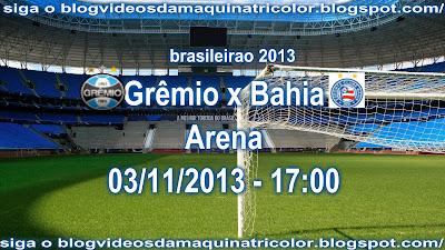 03086269d9 proximo jogo do gremio Grêmio x Bahia Arena 03 11 2013 - 17 00