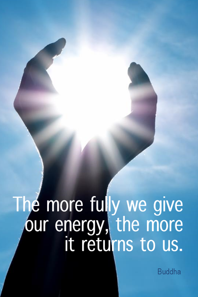 visual quote - image quotation for ENERGY - The more fully we give our energy, the more it returns to us. - Buddha