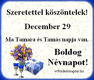 December 29 - Tamás, Tamara névnap