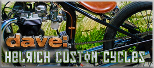 read the interview with dave of helrich custom cycles >>