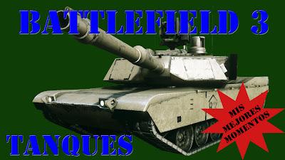 Mis Mejores Momentos con Tanques en el juego Battlefield 3