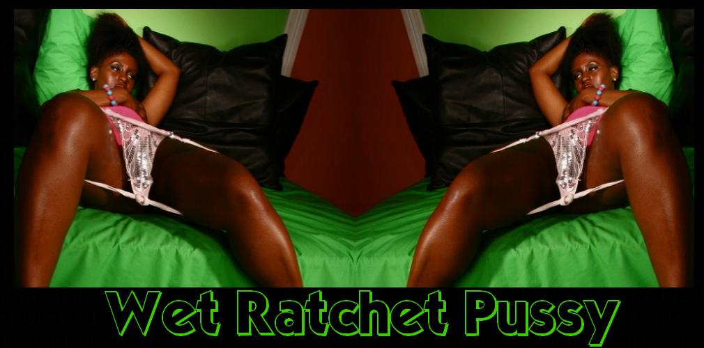 Wet Ratchet Pussy