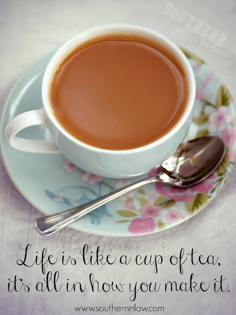 Life is Like a Cup of Tea, It's all in how you make it quote print