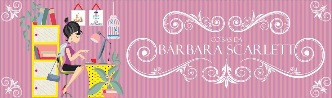 Coisas da Bárbara Scarlett