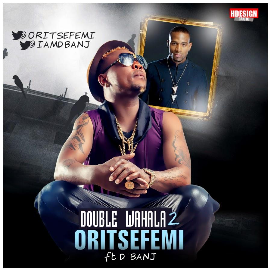 Oritse Femi ft D'banj – Double Wahala (Pt 2)