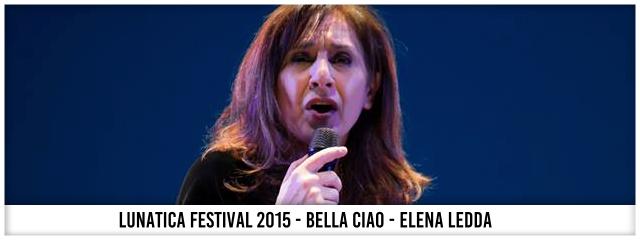 Lunatica Festival 2015 - Bella Ciao - Elena Ledda