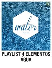 Playlist 4 elementos: água
