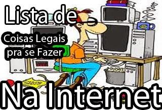 coisas legais pra fazer na internet