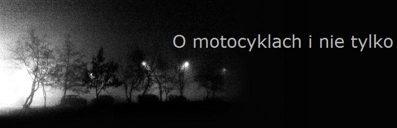 O MOTOCYKLACH I NIE TYLKO