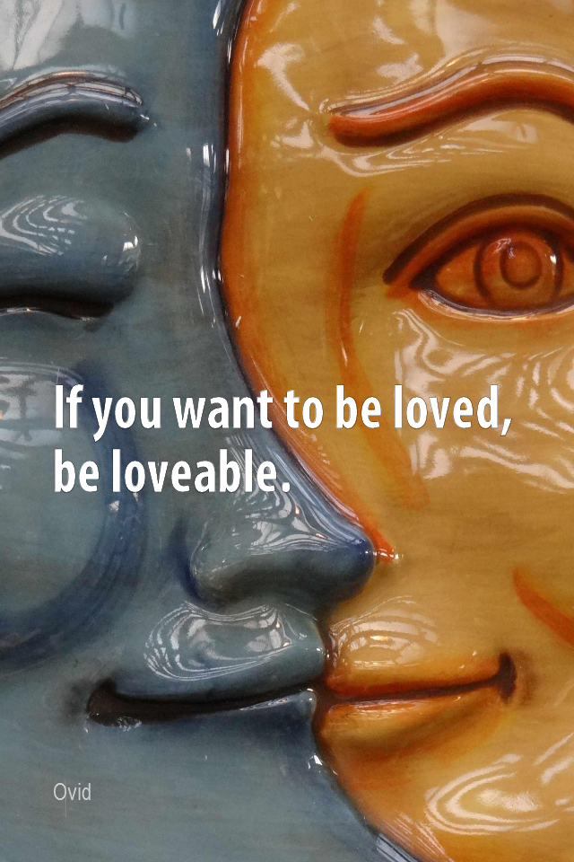 visual quote - image quotation for LOVE - If you want to be loved, be loveable. - Ovid