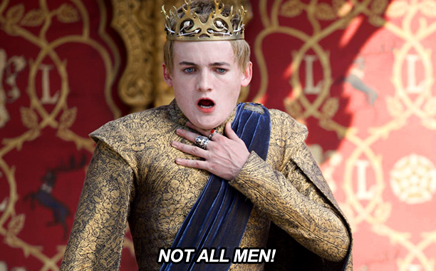 "Image of King Joffrey from Game of Thrones with his hand on his chest and mouth open, looking appalled, and the caption ""NOT ALL MEN!"""