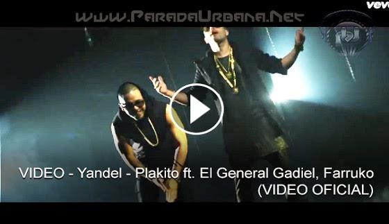 VIDEO - Yandel - Plakito ft. El General Gadiel, Farruko