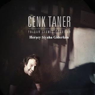 Cenk Taner - Herşey Siyaha Giderken Dinle şarkı sözleri