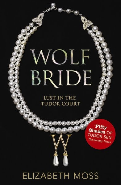 WOLF BRIDE: first in a new Tudor series, written as Elizabeth Moss