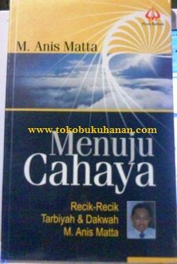 buku Menuju Cahaya ust Anis Matta