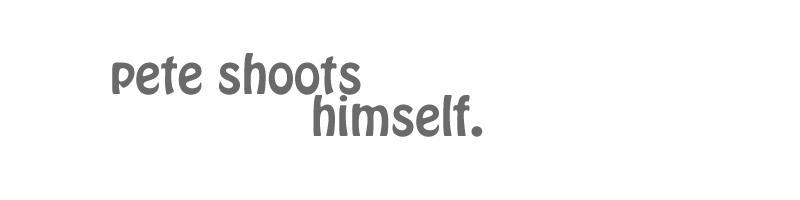 pete shoots himslef
