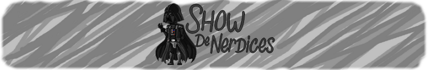 Show de Nerdices
